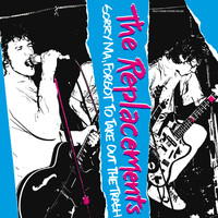 The Replacements - Sorry Ma, I Forgot To Take Out The Trash [Expanded Edition] (Explicit)