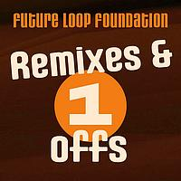 Future Loop Foundation - Remixes And One-Off's