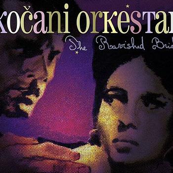 Kocani Orkestar - The Ravished Bride