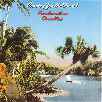 Country Joe McDonald - Paradise With An Ocean View