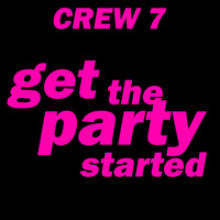 Crew 7 - Get the Party Started