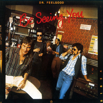 Dr Feelgood - Be Seeing You