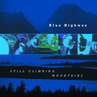 Blue Highway - Still Climbing Mountains