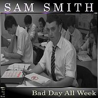 Sam Smith - Bad Day All Week