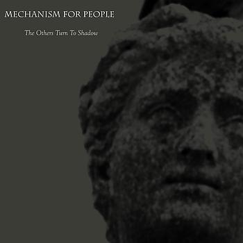 Mechanism For People - The Others Turn To Shadow