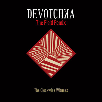 Devotchka - The Clockwise Witness (The Field Remix)