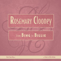 Rosemary Clooney - From Bing To Billie