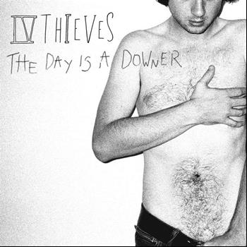 IV Thieves - The Day Is A Downer