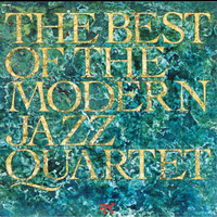 The Modern Jazz Quartet - The Best Of The Modern Jazz Quartet