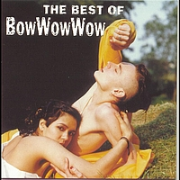 Bow Wow Wow - The Best Of Bow Wow Wow