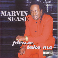 Marvin Sease - Please Take Me!