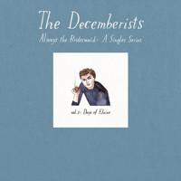 The Decemberists - Always The Bridesmaid