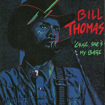 Bill Thomas - cause she's my babe