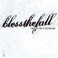 blessthefall - I Wouldn't Quit If Everyone Quit