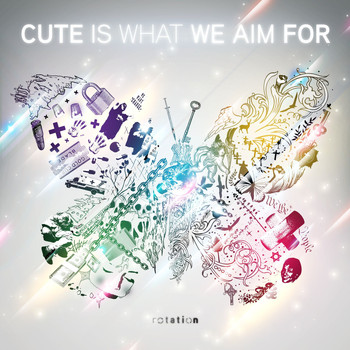 Cute Is What We Aim For - Rotation (I-Tunes Exclusive)