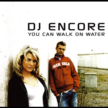DJ Encore - You Can Walk On Water