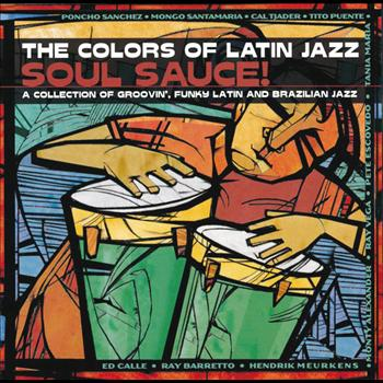 Various Artists - The Colors Of Latin Jazz: Soul Sauce!
