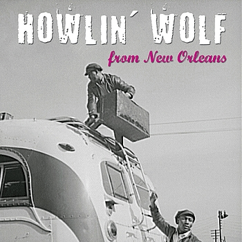 Howlin' Wolf - From New Orleans