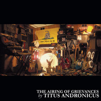Titus Andronicus - The Airing of Grievances (Explicit)