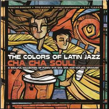 Various Artists - The Colors of Latin Jazz:  Cha Cha Soul