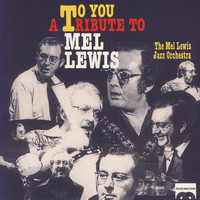 The Mel Lewis Jazz Orchestra - To You: A Tribute To Mel Lewis
