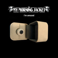 My Morning Jacket - I'm Amazed