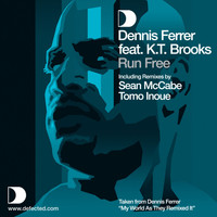 Dennis Ferrer - Run Free (feat. K.T. Brooks)