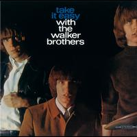 Walker Brothers - Take It Easy With The Walker Brothers
