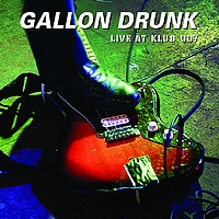 Gallon Drunk - Live at Klub 007