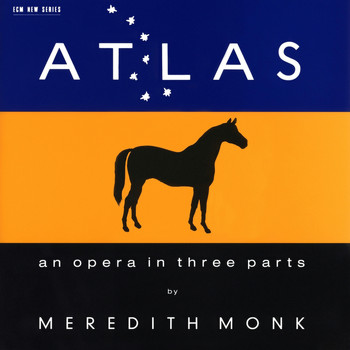 Meredith Monk - Atlas - An Opera In Three Parts
