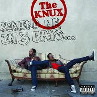 The Knux - Remind Me In 3 Days...