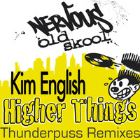 Kim English - Higher Things THUNDERPUSS REMIXES
