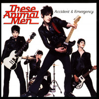 These Animal Men - Accident & Emergency