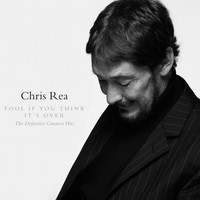 Chris Rea - Fool If You Think It's Over - The Definitive Greatest Hits