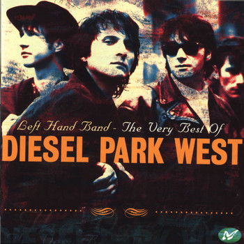 Diesel Park West - Left Hand Band - The Very Best Of Diesel Park West