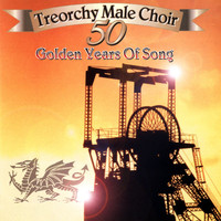 The Treorchy Male Voice Choir - Fifty Golden Years Of Song