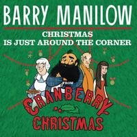 "Barry Manilow - Christmas Is Just Around The Corner (From ""Cranberry Christmas"")"