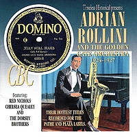 Adrian Rollini - Adrian Rollini and The Golden Gate Orchestra 1924-1927 - Their Hottest Titles Recorded for the Pathe and Plaza Labels