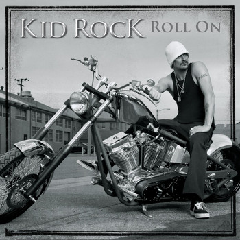 Kid Rock - Roll On (Explicit)