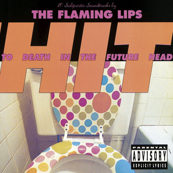 The Flaming Lips - Hit To Death In The Future Head (Explicit)