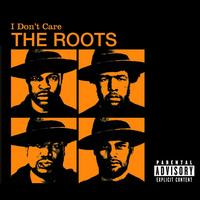 The Roots - I Don't Care (International Version)