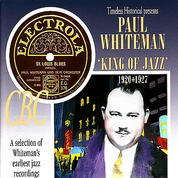 Paul Whiteman - Paul Whiteman - King of Jazz 1920-1927