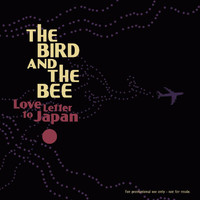the bird and the bee - Love Letter To Japan