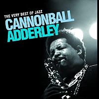 Cannonball Adderley - The Very Best Of Jazz - Cannonball Adderley