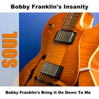 Bobby Franklin's Insanity - Bobby Franklin's Bring It On Down To Me