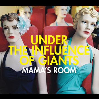 Under The Influence Of Giants - Mama's Room