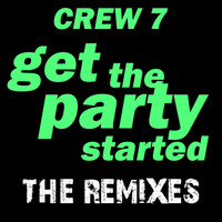 Crew 7 - Get the Party Started - The Remixes, Vol. 1