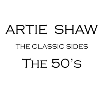 Artie Shaw - The 50s
