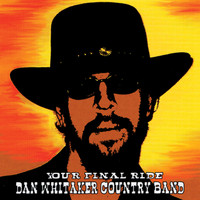 Dan Whitaker Country Band - Your Final Ride