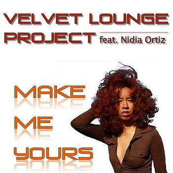 Velvet Lounge Project, Nidia Ortiz - Make Me Yours (Hazme Tuya)